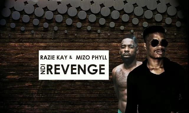 Razie Kay Ft. Mizo Phyll - Ndi Revenge Mp3 Audio Download