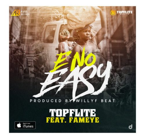 TopFlite Ft. Fameye - E No Easy Mp3 Audio Download