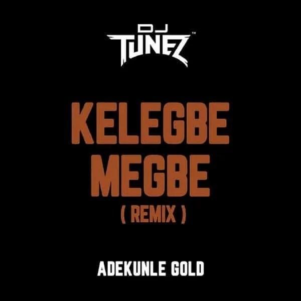 DJ Tunez - Kelegbe Megbe (Remix) Ft. Adekunle Gold Mp3 Audio Download