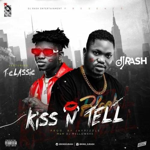 Dj Rash Ft. T-Classic - Kiss N Tell Mp3 Audio Download