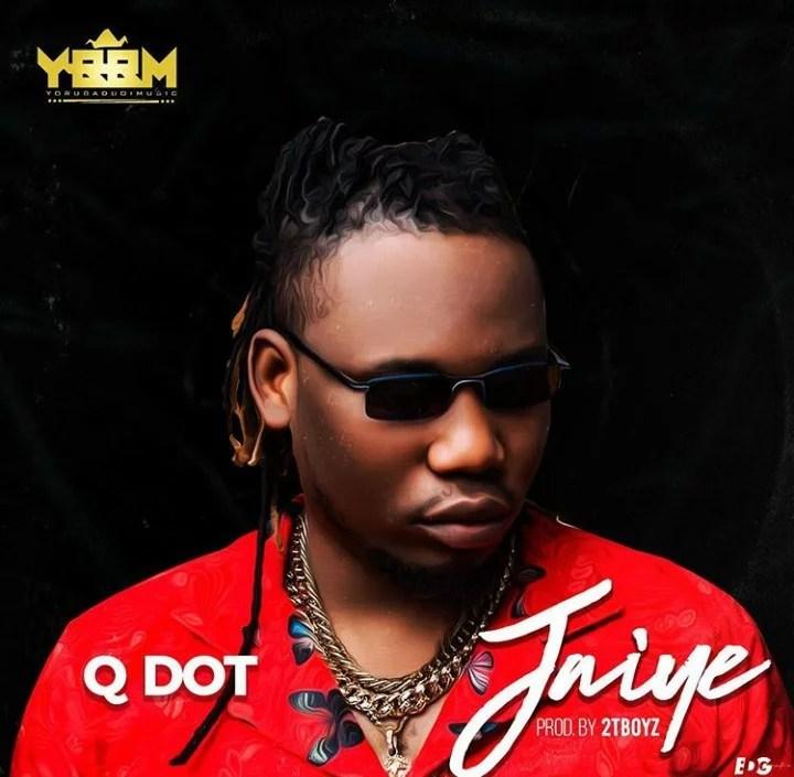 [Music + Video] Qdot - Jaiye (Prod. by 2Tboyz) Mp3 Mp4 Download Audio