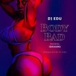 DJ Edu – Body Bad Ft. Idahams