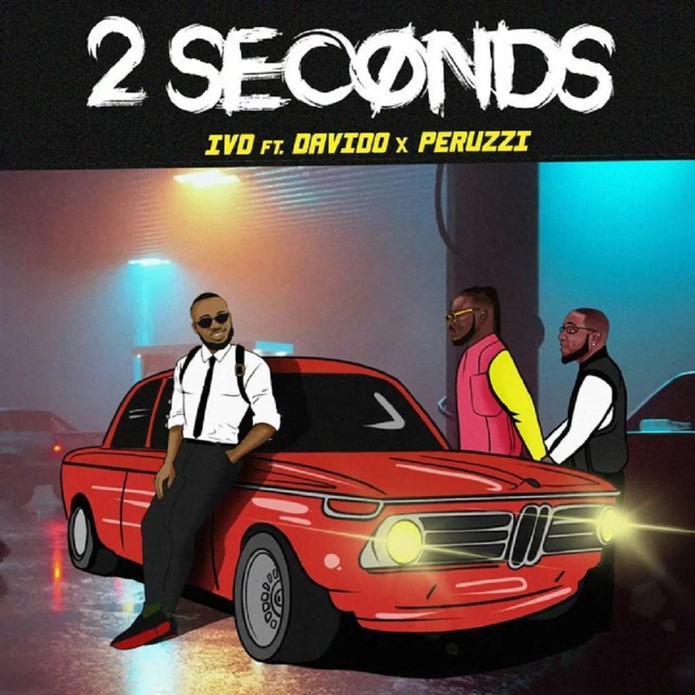 IVD Ft. Davido, Peruzzi - 2 Seconds Mp3 Audio Download
