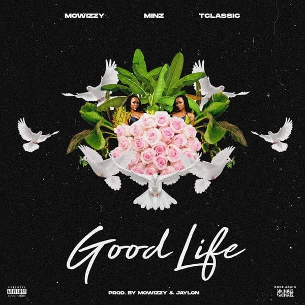 Mowizzy - Good Life Ft. Minz, T-Classic Mp3 Audio Download