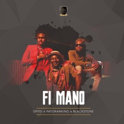Offei - Fi Mano Ft. Patoranking & Blackstone Mp3 Audio Download