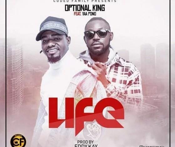 Optional King - Life Ft. Yaa Pono Mp3 Audio Download