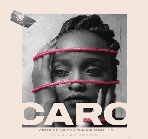 Zinoleesky Ft. Naira Marley - Caro (Prod. by Rexxie) Mp3 Audio Download