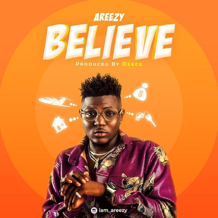 Areezy - Believe (Prod. by Deece) Mp3 Audio Download