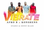 Afro B Ft. Konshens - Vibrate Mp3 Audio Download