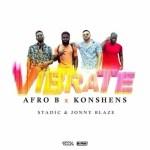 Afro B Ft. Konshens – Vibrate