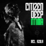 Citizen Deep – Ntima (Full EP)