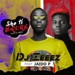 DJ Zeeez Ft. Jaido P – Sho Ti Broke