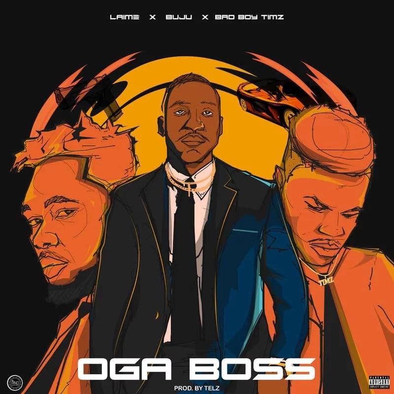 LAIME Ft. Buju, Bad Boy Timz - Oga Boss Mp3 Audio Download