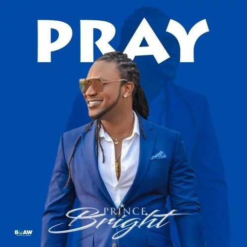 Prince Bright (Buk Bak) - Pray (Prod. by The Way) Mp3 Audio Download