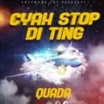 Quada – Cyah Stop Di Ting