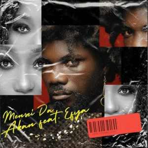Akan - Mensei Da Ft. Efya Mp3 Audio Download