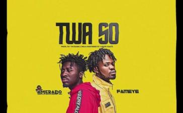 Amerado - Twa So Ft. Fameye Mp3 Audio Download