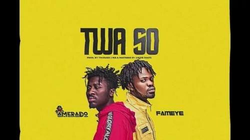 Amerado - Twa So Ft. Fameye Mp3 Audio Download