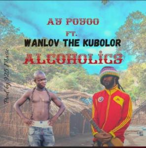 Ay Poyoo - Alcoholics Ft. Wanlov The Kubolor Mp3 Audio Download