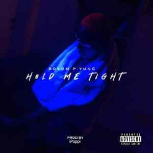Bosom P-Yung - Hold Me Tight Mp3