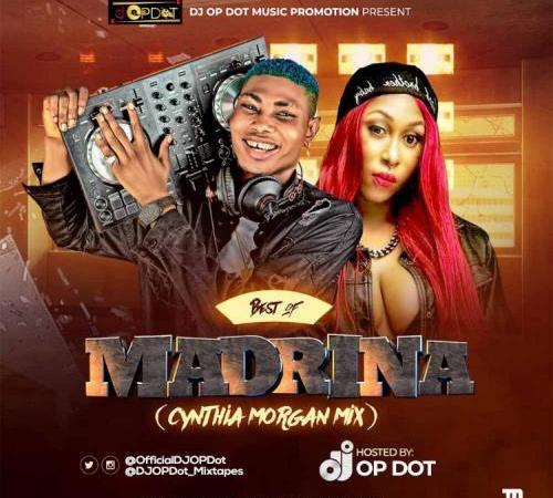 DJ OP Dot - Best Of Madrina (Cynthia Morgan Mix) Mp3 Audio Download