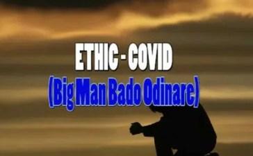 Ethic - Covid (Big Man Bado Odinare) Mp3 Audio Download
