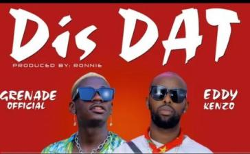 Grenade Official Ft. Eddy Kenzo - Dis Dat Mp3