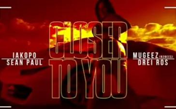 Iakapo - Closer To You Ft. Sean Paul, Mugeez (R2bees), Drei Ros Mp3 Audio Download