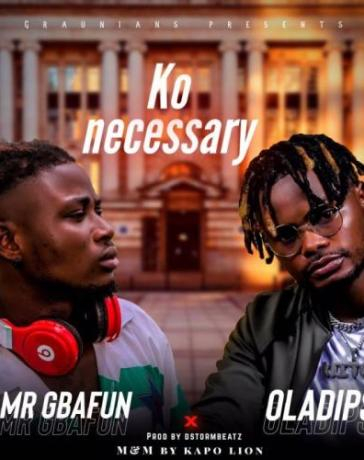 Mr Gbafun Ft. Oladips - Ko Necessary Mp3 Audio Download