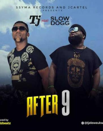 TJ Ft. Slow Dogg - After 9 Mp3 Audio Download