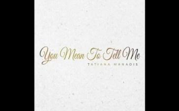 Tatiana Manaois - You Mean To Tell Me Mp3