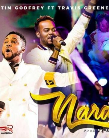 Tim Godfrey Ft. Travis Greene - Nara Mp3 Audio Download