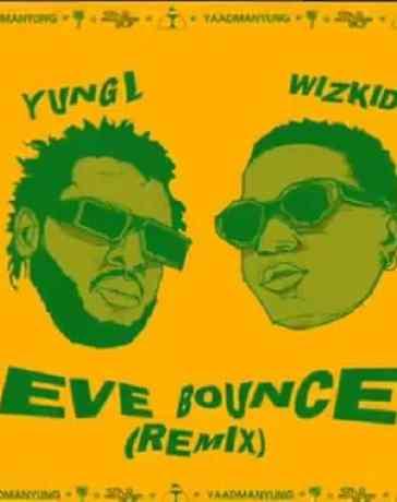 Yung L - Eve Bounce (Remix) Ft. Wizkid Mp3