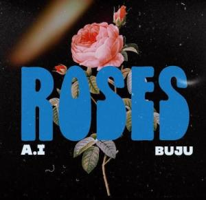 A.I Ft. Buju - Roses Mp3 Audio Download