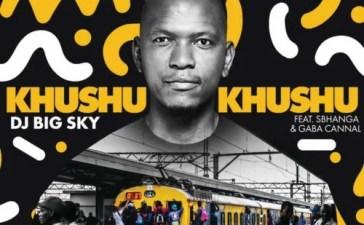 DJ Big Sky -  Khushukhushu Ft. Sbhanga, Gaba Cannal Mp3 Audio Download