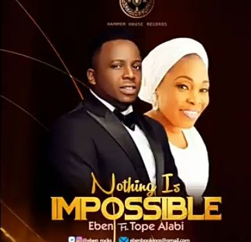 Eben - Nothing Is Impossible Ft. Tope Alabi Mp3 Audio Download