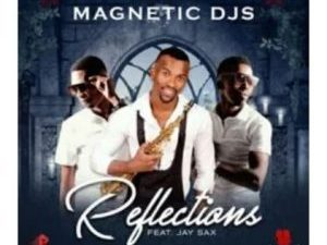 Magnetic Djs - Reflections Ft. Jay Sax Mp3 Audio Download