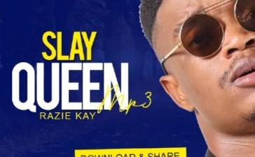 Razie Kay - Slay Queen Mp3 Audio Download