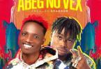 Sniper Ent. Ft. Ayanfe Viral, Mr Gbafun - Abeg No Vex Mp3 Audio Download