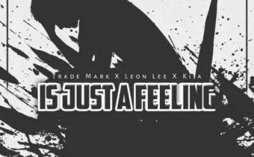 Trademark - Is Just A Feeling Ft. Leon Lee, Kija Mp3 Audio Download