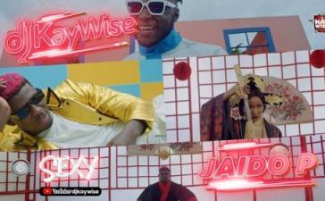 VIDEO: DJ Kaywise - Sexy Ft. Jaido P Mp4 Download