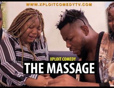 VIDEO: Xploit Comedy - The Massage Mp4 Download