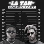 Yung Grin – La Tan Ft. Orezi