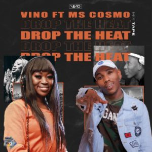 DJ Vino - Drop The Heat Ft. Ms Cosmo Mp3 Audio Download