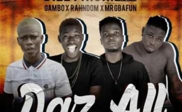 Dizzy Richie Ft. Gambo x Rahndom x Mr Gbafun - Daz All Mp3 Audio Download