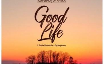 Governor Of Africa - Good Life Ft. DJ Neptune, Bella Shmurda Mp3 Audio Download