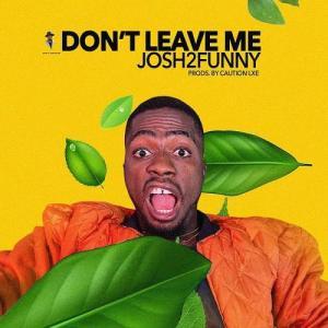 Josh2Funny - Dont Leave Me Mp3 Audio Download challenge instrumental video