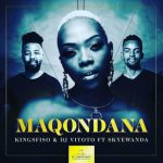 King Sfiso, DJ Vitoto – Maqondana Ft. Skye Wanda