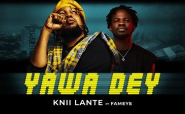 Knii Lante - Yawa Dey Ft. Fameye Mp3 Audio Download