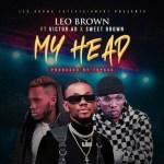 Leo Brown – My Head Ft. Victor AD, Sweet Brown